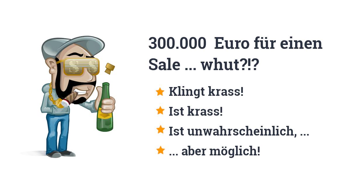 300.000 Euro für einen B2B-Sale... whut?!